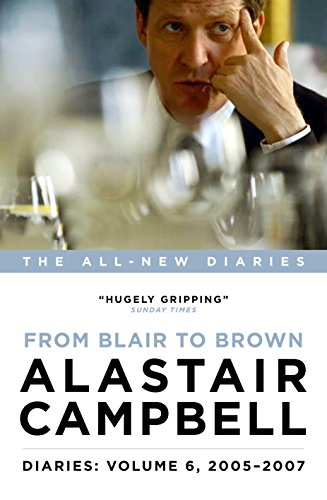 Alastair Campbell Diaries: Volume 6: From Blair to Brown, 2005-2007 (Campbell Diaries Vol 6) By Alastair Campbell