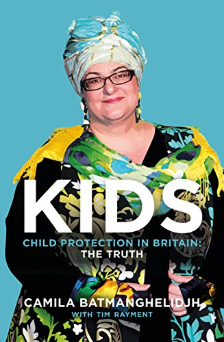 Kids: Child Protection in Britain: The Truth By Camila Batmanghelidjh