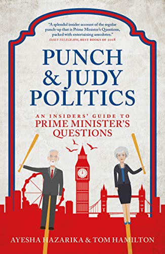 Punch and Judy Politics: An Insiders' Guide to Prime Minister's Questions By Ayesha Hazarika