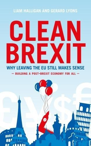Clean Brexit: Why leaving the EU still makes sense - Building a post-Brexit economy for all by Liam Halligan