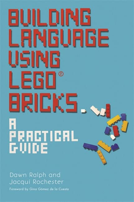 Building Language Using LEGO® Bricks: A Practical Guide By Dawn Ralph