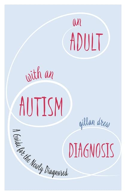 An Adult with an Autism Diagnosis By Gillan Drew