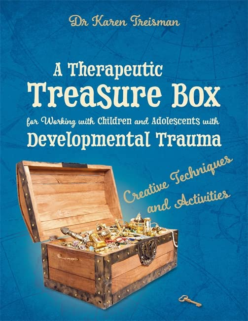 A Therapeutic Treasure Box for Working with Children and Adolescents with Developmental Trauma: Creative Techniques and Activities (Therapeutic Treasures Collection) By Karen Treisman