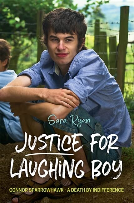 Justice for Laughing Boy: Connor Sparrowhawk - A Death by Indifference By Sara Ryan