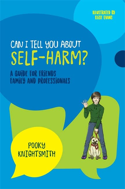 Can I Tell You About Self-Harm?: A Guide for Friends, Family and Professionals By Pooky Knightsmith
