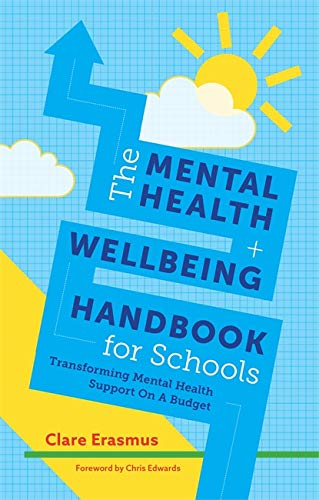 The Mental Health and Wellbeing Handbook for Schools By Clare Erasmus