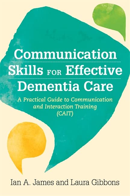 Communication Skills for Effective Dementia Care By Edited by Ian Andrew James