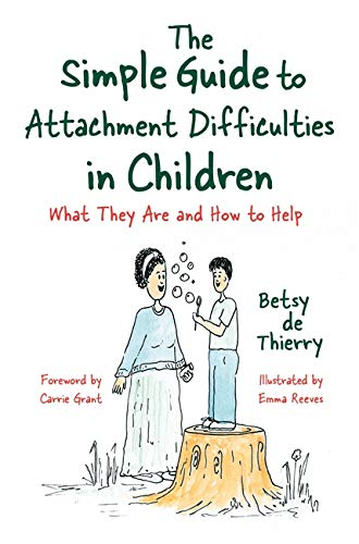 The Simple Guide to Attachment Difficulties in Children By Betsy de Thierry