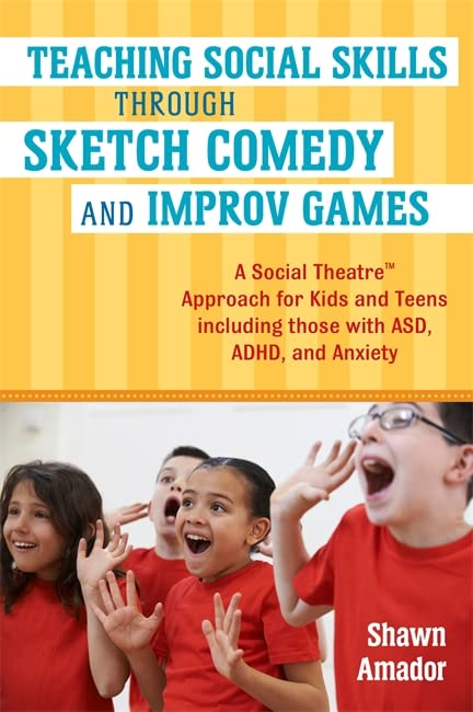 Teaching Social Skills Through Sketch Comedy and Improv Games By Shawn Amador