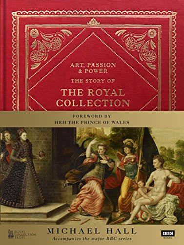 Art, Passion & Power: The Story of the Royal Collection By Michael Hall