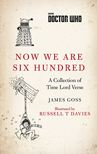 Doctor Who: Now We Are Six Hundred: A Collection of Time Lord Verse by James Goss
