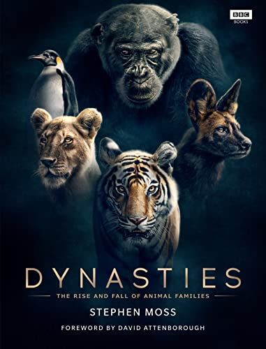 Dynasties: The Rise and Fall of Animal Families By Stephen Moss