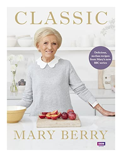 Classic: Delicious, no-fuss recipes from Mary's new BBC series By Mary Berry