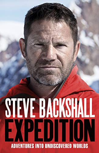 Expedition: Adventures into Undiscovered Worlds By Steve Backshall