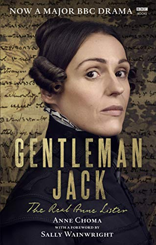 Gentleman Jack: The Real Anne Lister The Official Companion to the BBC Series By Sally Wainwright