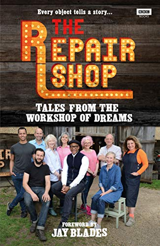 The Repair Shop: Tales from the Workshop of Dreams By Karen Farrington