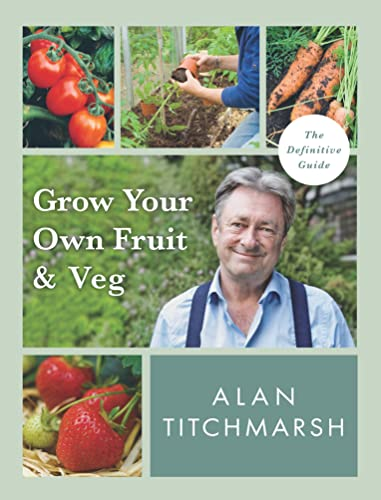 Grow your Own Fruit and Veg By Alan Titchmarsh
