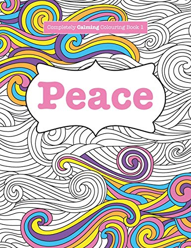 Completely Calming Colouring Book 1: Peace by Elizabeth James (University of Sussex)