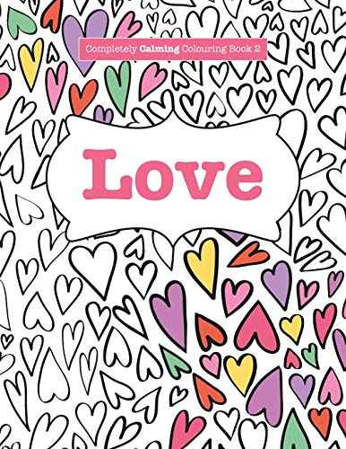 Completely Calming Colouring Book 2: Love by Elizabeth James (University of Sussex)