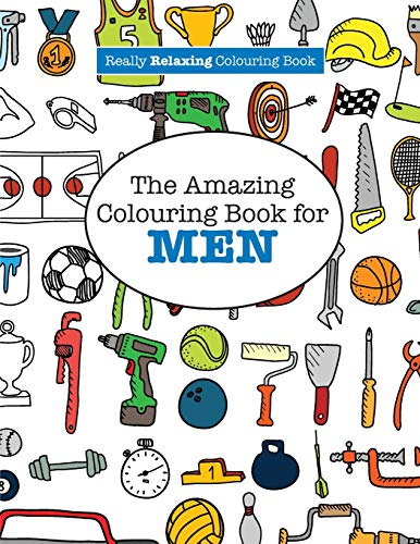 The Amazing Colouring Book for MEN (A Really RELAXING Colouring Book) By Elizabeth James