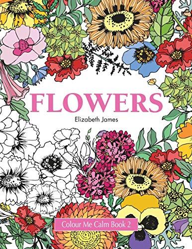 Colour Me Calm Book 2: Flowers by Elizabeth James