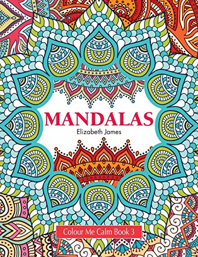Colour Me Calm Book 3: Mandalas by Elizabeth James