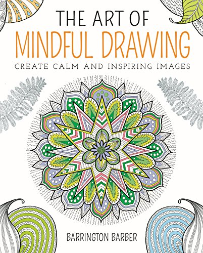The Art of Mindful Drawing By Barrington Barber