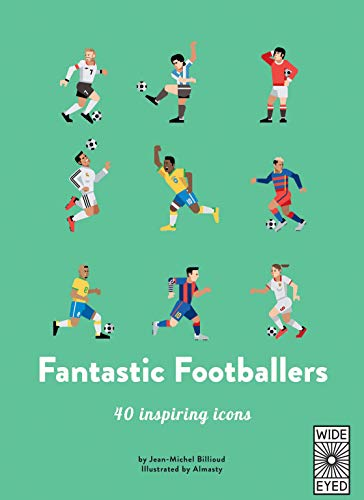 40 Inspiring Icons: Fantastic Footballers By Illustrated by Almasty