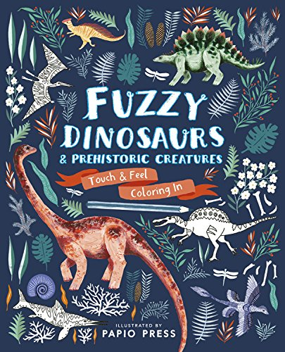 Fuzzy Dinosaurs and Prehistoric Creatures By Papio Press
