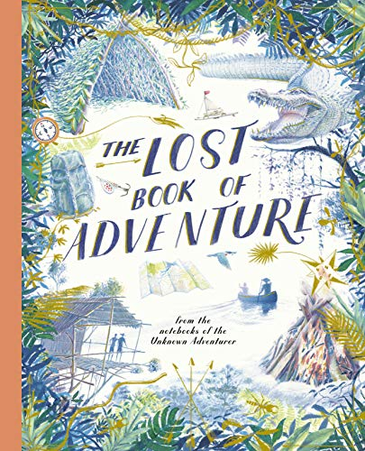 The Lost Book of Adventure: from the notebooks of the Unknown Adventurer By Edited by Teddy Keen