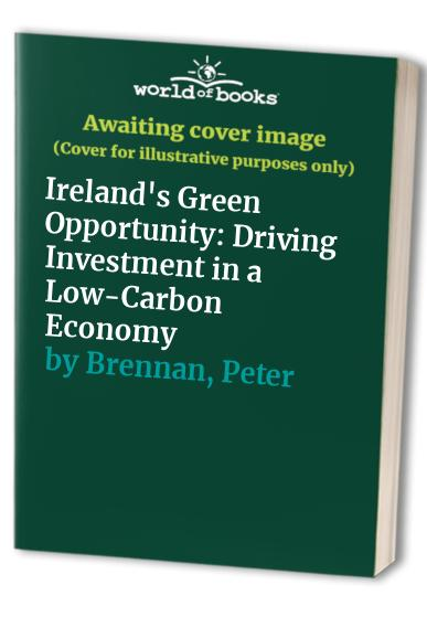 Ireland's Green Opportunity By Peter Brennan