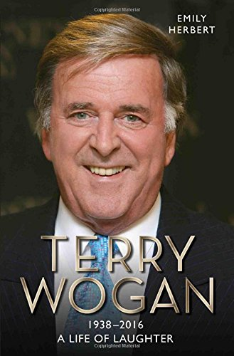 Sir Terry Wogan: A Life of Laughter By Emily Herbert