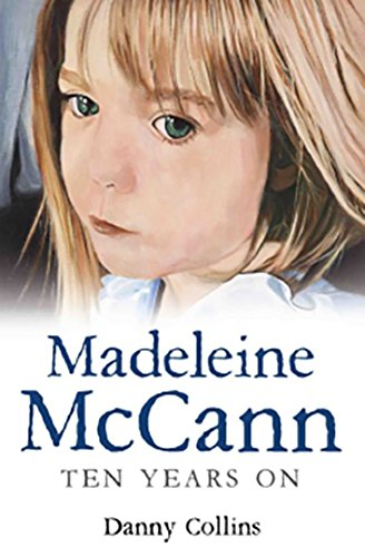 Madeleine McCann: Ten Years on By Danny Collins