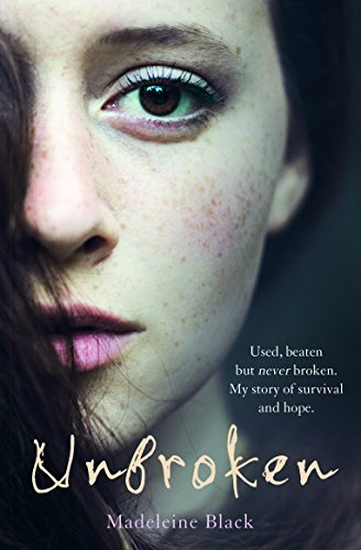 Unbroken: One Woman's Journey to Rebuild a Life Shattered by Violence. A True Story of Survival and Hope By Madeleine Black