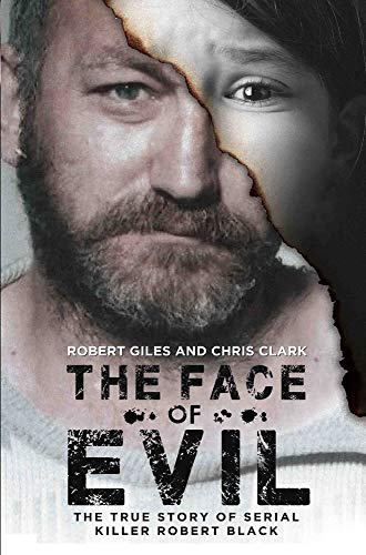 The Face of Evil: The True Story of the Serial Killer, Robert Black By Chris Clark