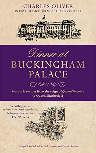 Dinner at Buckingham Palace - Secrets & recipes from the reign of Queen Victoria to Queen Elizabeth II von Charles Oliver