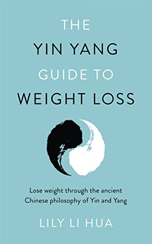 The Yin Yang Guide to Weight Loss - lose weight through the balance and harmony of the ancient Chinese tradition of yin and yang By Lily Li Hua