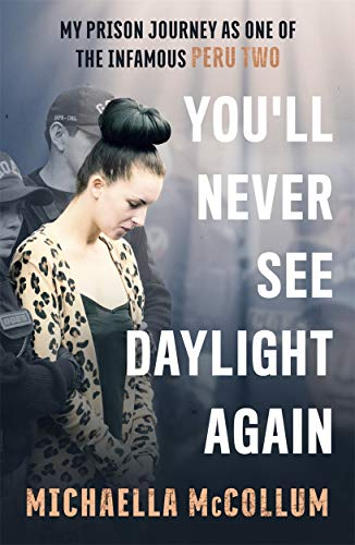 You'll Never See Daylight Again - SOON TO BE A MAJOR BBC THREE DOCUMENTARY 'HIGH' By Michaella McCollum