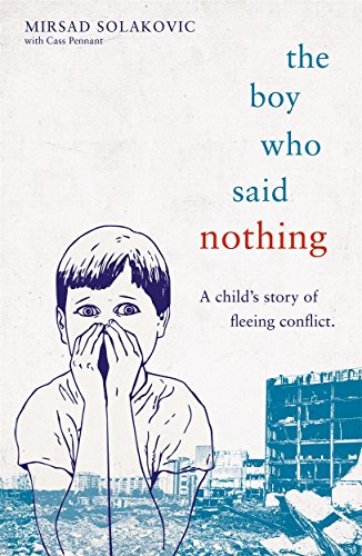 The Boy Who Said Nothing - A Child's Story of Fleeing Conflict By Mirsad Solakovic