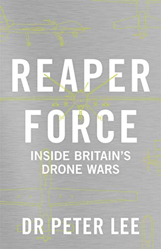 Reaper Force: The Inside Story of Britain's Drone Wars By Peter Lee