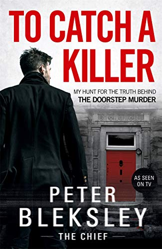 To Catch A Killer - My Hunt for the Truth Behind the Doorstep Murder von Peter Bleksley