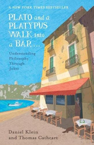 Plato and a Platypus Walk Into a Bar: Understanding Philosophy Through Jokes By Daniel Klein