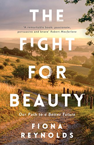 The Fight for Beauty: Our Path to a Better Future By Fiona Reynolds
