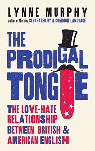 The Prodigal Tongue: The Love–Hate Relationship Between British and American English By Lynne Murphy