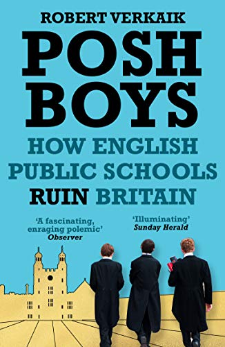 Posh Boys: How the English Public Schools Ruin Britain By Robert Verkaik