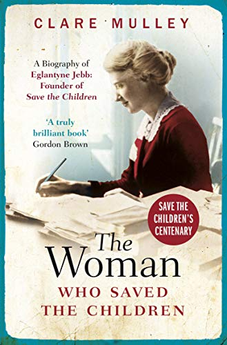 The Woman Who Saved the Children By Clare Mulley