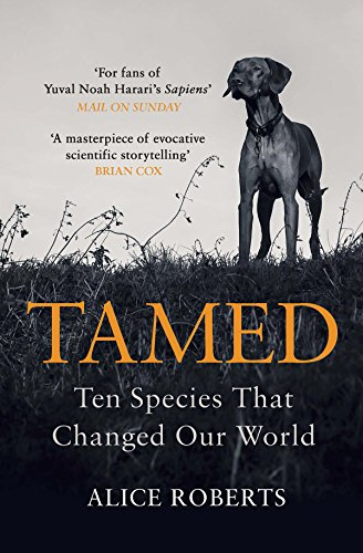 Tamed: Ten Species that Changed our World By Dr. Alice Roberts