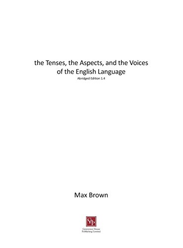 The Tenses, the Aspects, and the Voices of the English Language By Max Brown