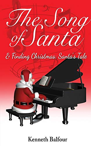 The Song of Santa & Finding Christmas By Kenneth Balfour