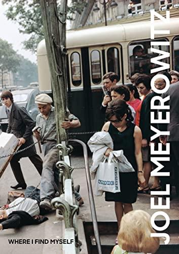 Joel Meyerowitz: Where I Find Myself By By (photographer) Joel Meyerowitz